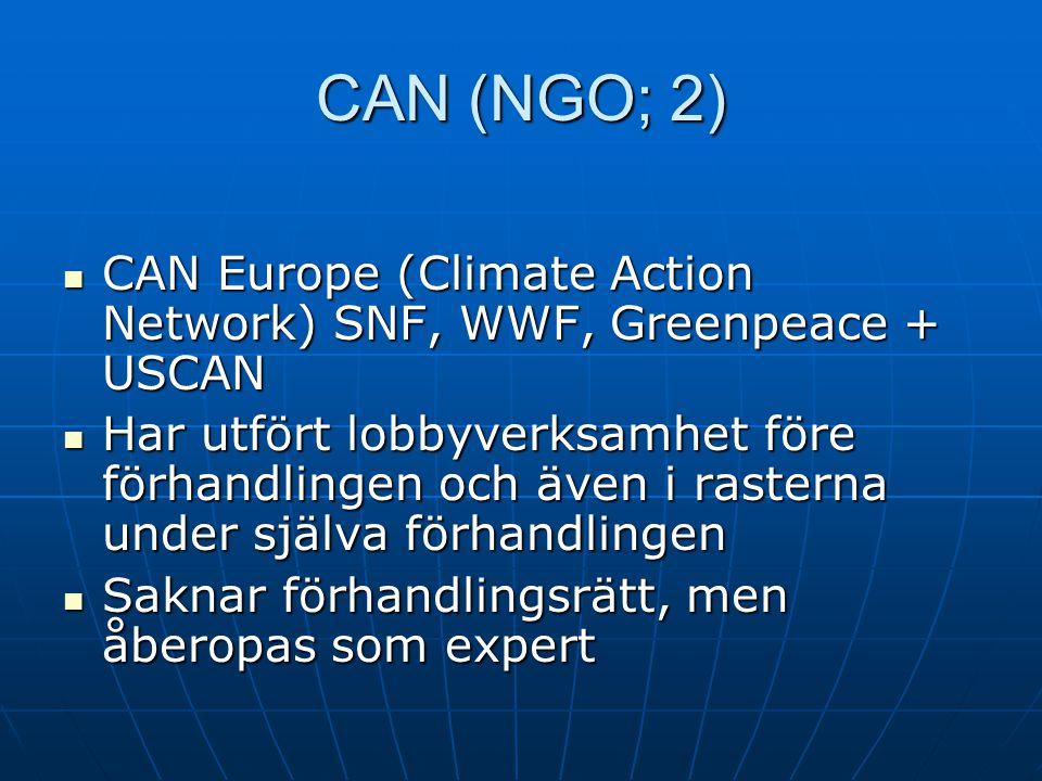 CAN (NGO; 2) CAN Europe (Climate Action Network) SNF, WWF, Greenpeace + USCAN CAN Europe (Climate Action Network) SNF, WWF, Greenpeace + USCAN Har utfört lobbyverksamhet före förhandlingen och även i rasterna under själva förhandlingen Har utfört lobbyverksamhet före förhandlingen och även i rasterna under själva förhandlingen Saknar förhandlingsrätt, men åberopas som expert Saknar förhandlingsrätt, men åberopas som expert