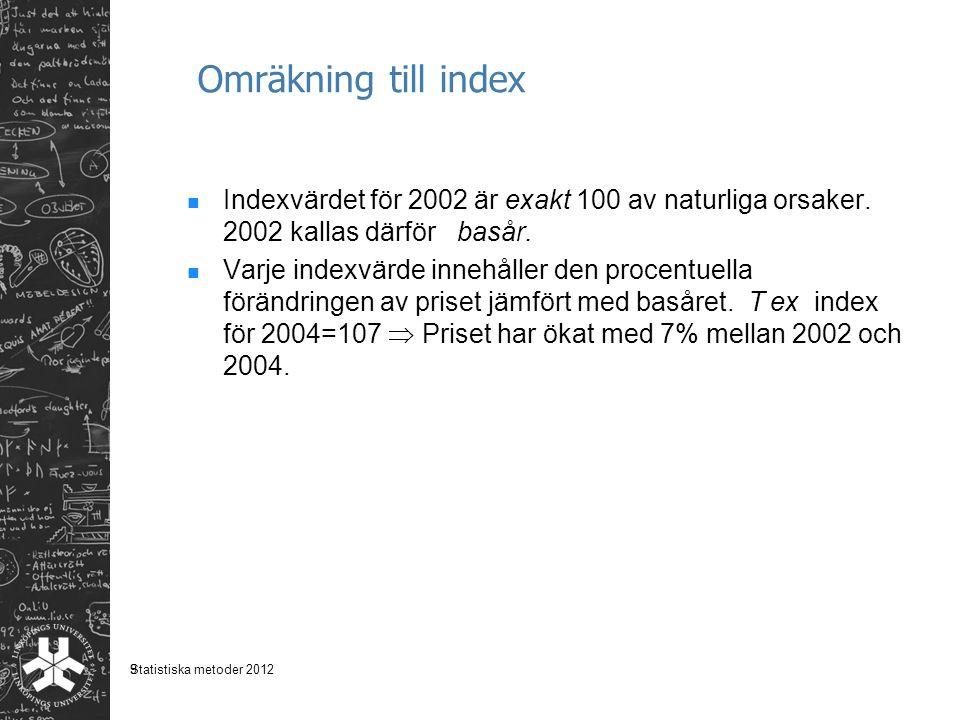 9 Omräkning till index Indexvärdet för 2002 är exakt 100 av naturliga orsaker. 2002 kallas därför basår. Varje indexvärde innehåller den procentuella