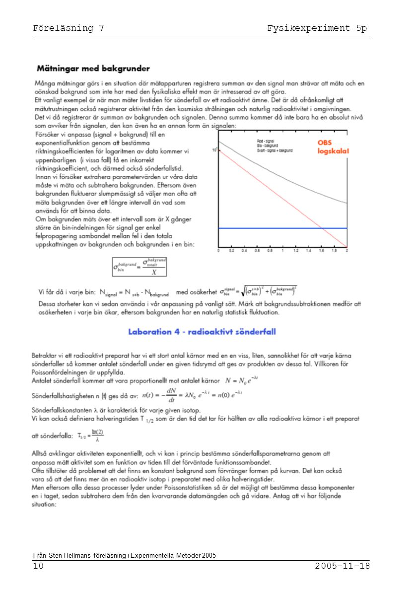 Föreläsning 7 Fysikexperiment 5p 10 2005-11-18 Från Sten Hellmans föreläsning i Experimentella Metoder 2005
