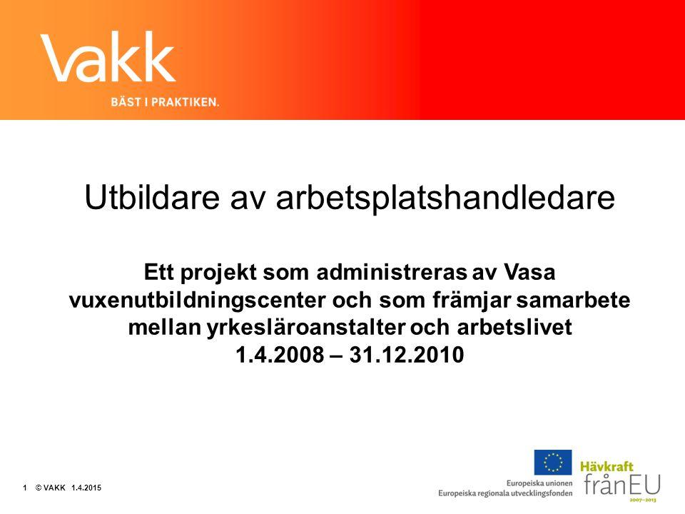 KÄYTÄNNÖSSÄ PARAS. 1 © VAKK 1.4.2015 Utbildare av arbetsplatshandledare Ett projekt som administreras av Vasa vuxenutbildningscenter och som främjar s