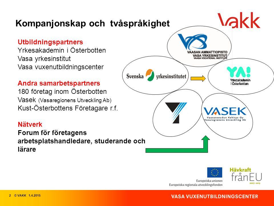 Kompanjonskap och tvåspråkighet 2 © VAKK 1.4.2015 Utbildningspartners Yrkesakademin i Österbotten Vasa yrkesinstitut Vasa vuxenutbildningscenter Andra