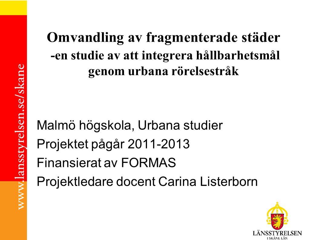 Omvandling av fragmenterade städer -en studie av att integrera hållbarhetsmål genom urbana rörelsestråk Malmö högskola, Urbana studier Projektet pågår 2011-2013 Finansierat av FORMAS Projektledare docent Carina Listerborn