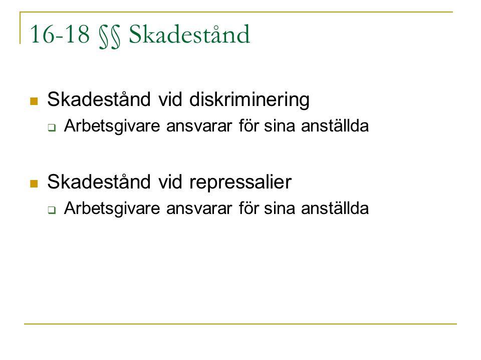 16-18 §§ Skadestånd Skadestånd vid diskriminering  Arbetsgivare ansvarar för sina anställda Skadestånd vid repressalier  Arbetsgivare ansvarar för s