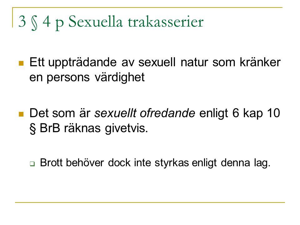 3 § 4 p Sexuella trakasserier Ett uppträdande av sexuell natur som kränker en persons värdighet Det som är sexuellt ofredande enligt 6 kap 10 § BrB rä