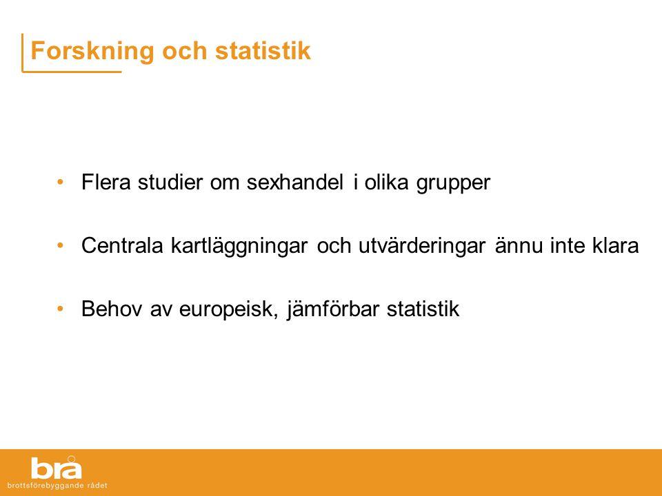 Forskning och statistik Flera studier om sexhandel i olika grupper Centrala kartläggningar och utvärderingar ännu inte klara Behov av europeisk, jämförbar statistik