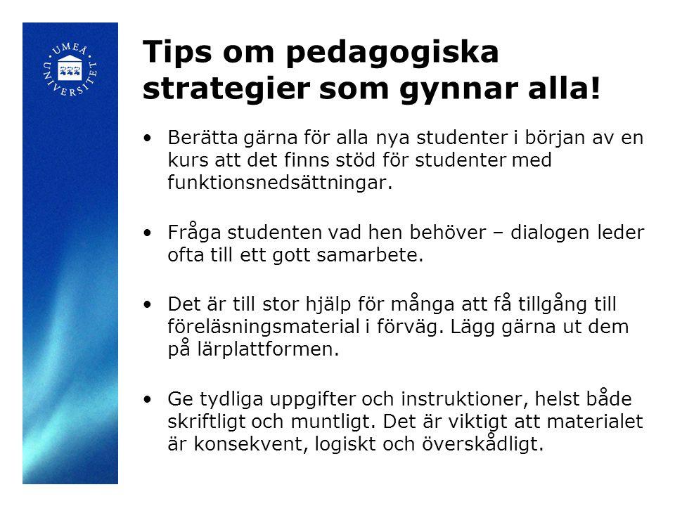 Tips om pedagogiska strategier som gynnar alla! Berätta gärna för alla nya studenter i början av en kurs att det finns stöd för studenter med funktion