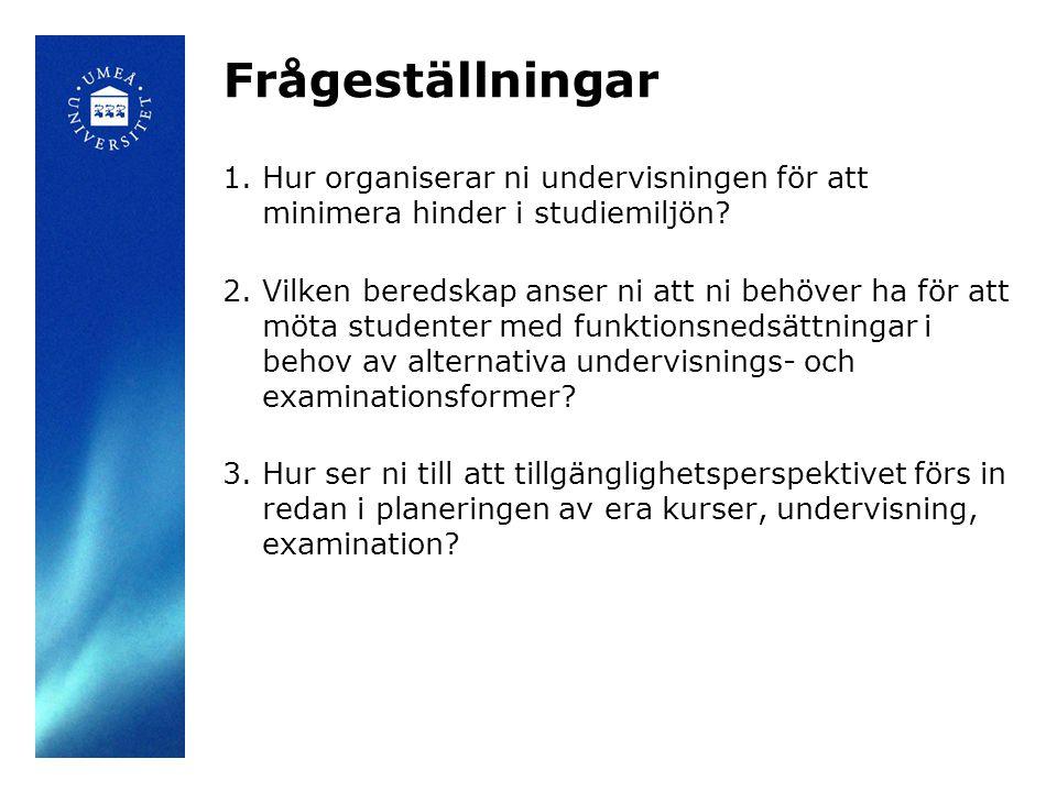 Frågeställningar 1.Hur organiserar ni undervisningen för att minimera hinder i studiemiljön? 2.Vilken beredskap anser ni att ni behöver ha för att möt