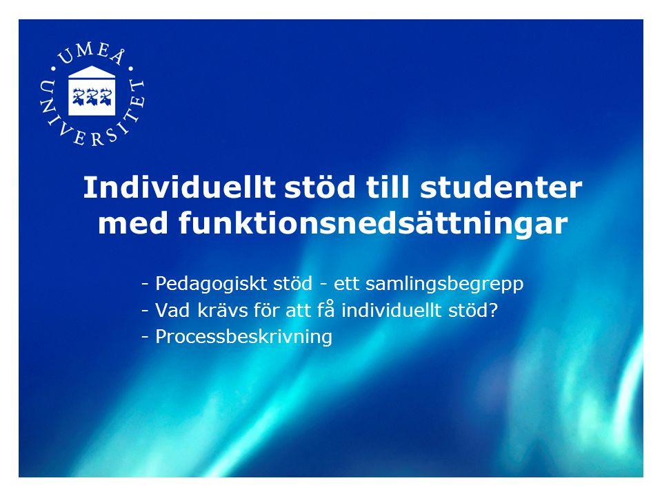 Individuellt stöd till studenter med funktionsnedsättningar - Pedagogiskt stöd - ett samlingsbegrepp - Vad krävs för att få individuellt stöd? - Proce