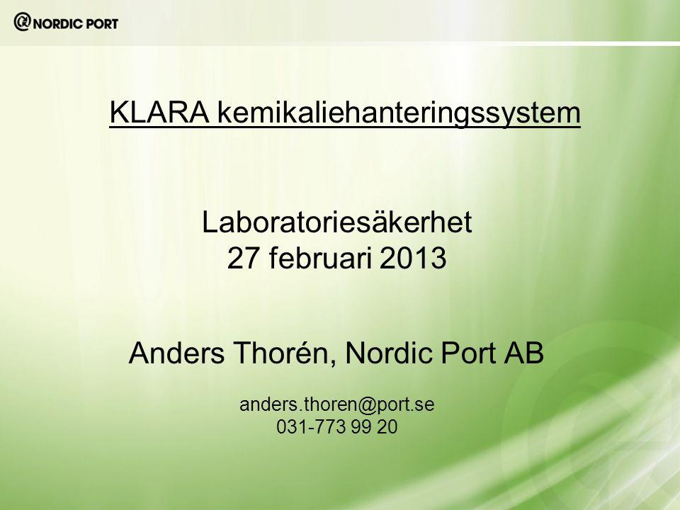 KLARA kemikaliehanteringssystem Laboratoriesäkerhet 27 februari 2013 Anders Thorén, Nordic Port AB anders.thoren@port.se 031-773 99 20