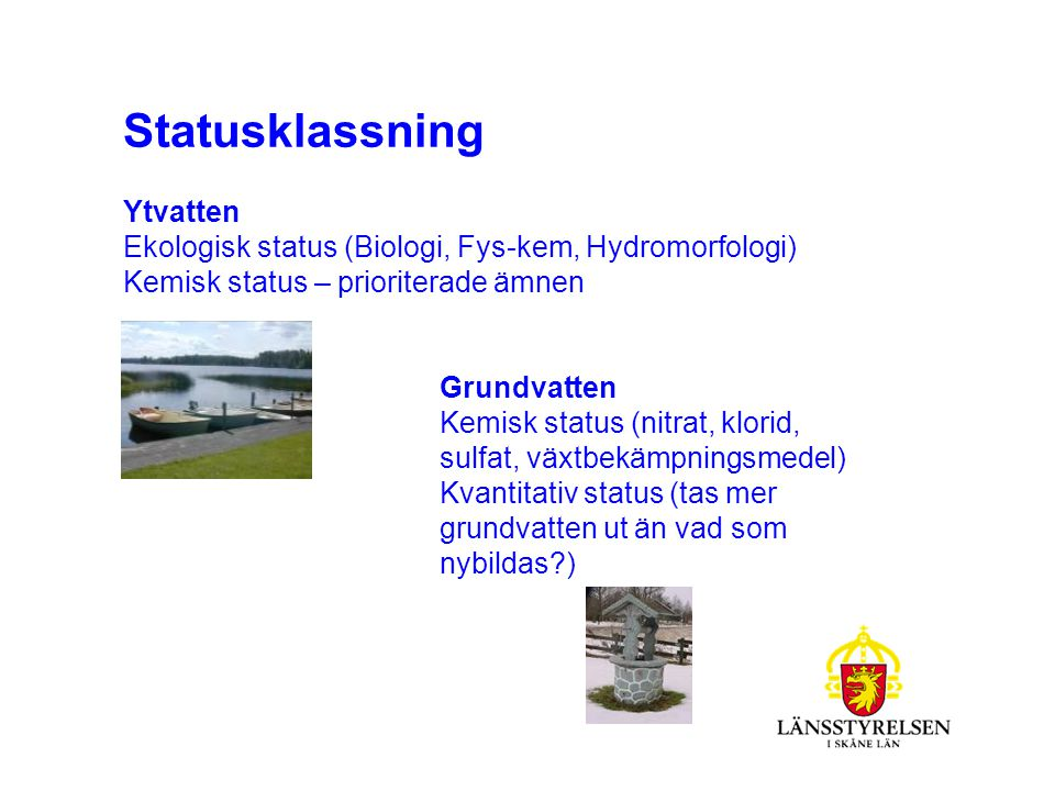 UTGÅNGSPUNKTER Klassning av yt- och grundvatten med utgångspunkt från Naturvårdsverkets handböcker/föreskrifter.