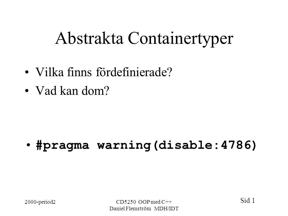 Sid 1 2000-period2CD5250 OOP med C++ Daniel Flemström MDH/IDT Abstrakta Containertyper Vilka finns fördefinierade.