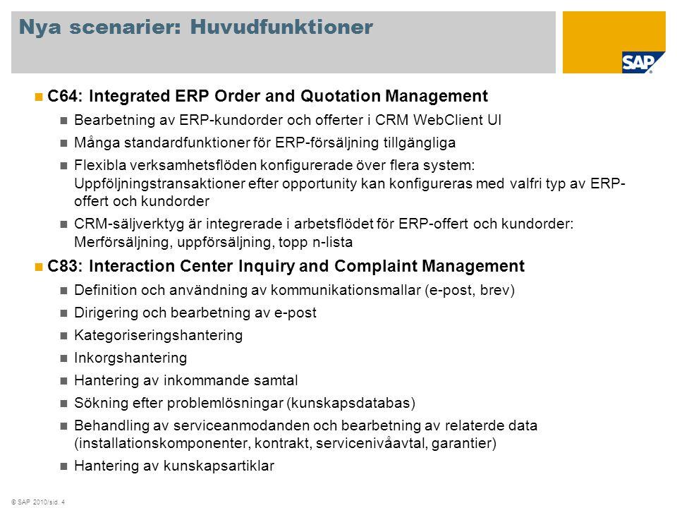 © SAP 2010/sid. 4 Nya scenarier: Huvudfunktioner C64: Integrated ERP Order and Quotation Management Bearbetning av ERP-kundorder och offerter i CRM We