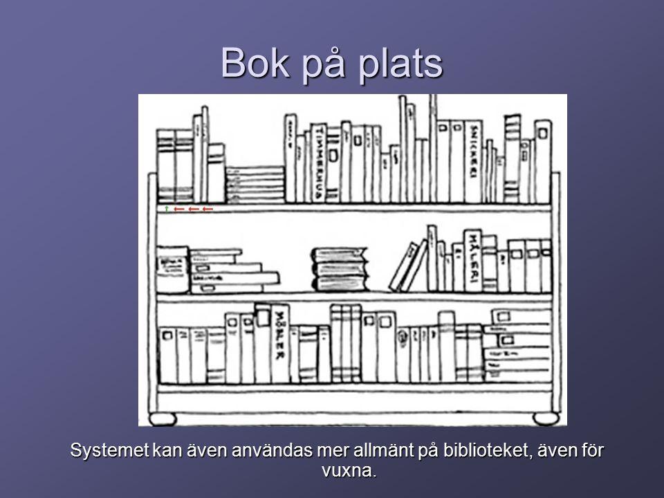 Systemet kan även användas mer allmänt på biblioteket, även för vuxna. Bok på plats