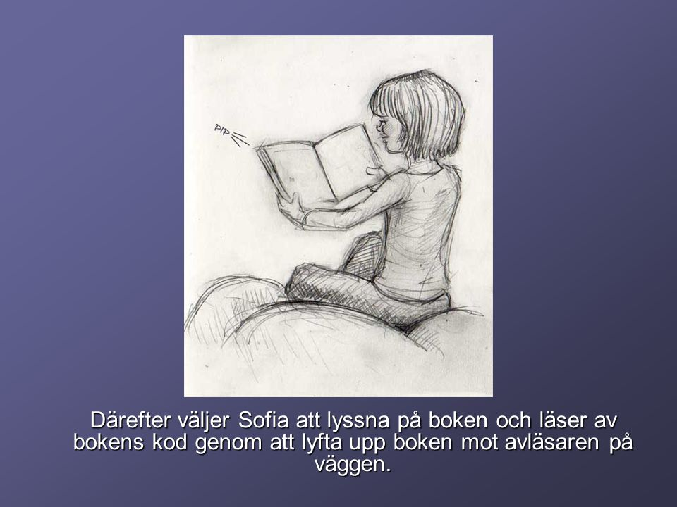 Därefter väljer Sofia att lyssna på boken och läser av bokens kod genom att lyfta upp boken mot avläsaren på väggen.