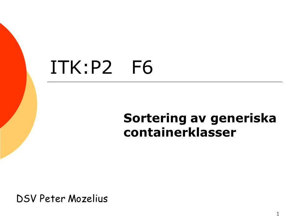 1 ITK:P2 F6 Sortering av generiska containerklasser DSV Peter Mozelius