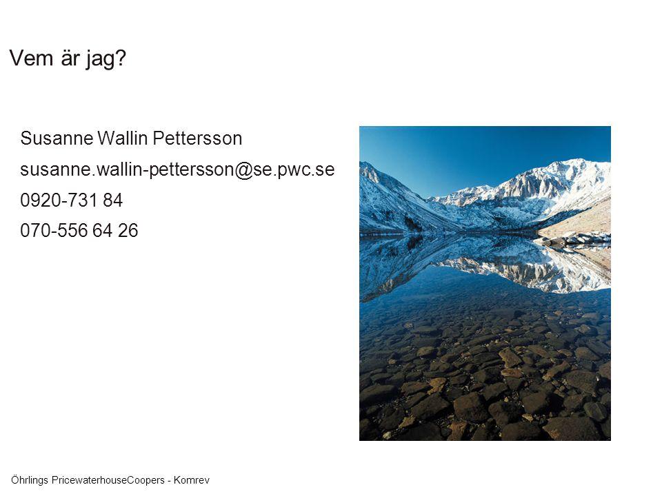 Öhrlings PricewaterhouseCoopers - Komrev Vem är jag? Susanne Wallin Pettersson susanne.wallin-pettersson@se.pwc.se 0920-731 84 070-556 64 26