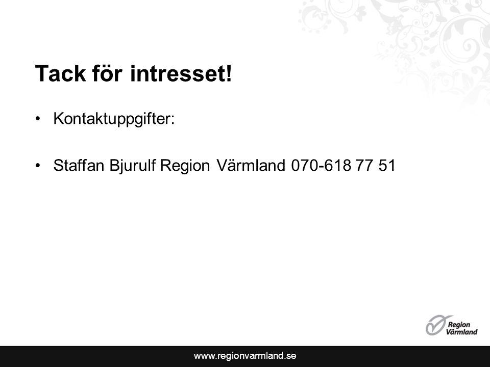 Tack för intresset! Kontaktuppgifter: Staffan Bjurulf Region Värmland 070-618 77 51