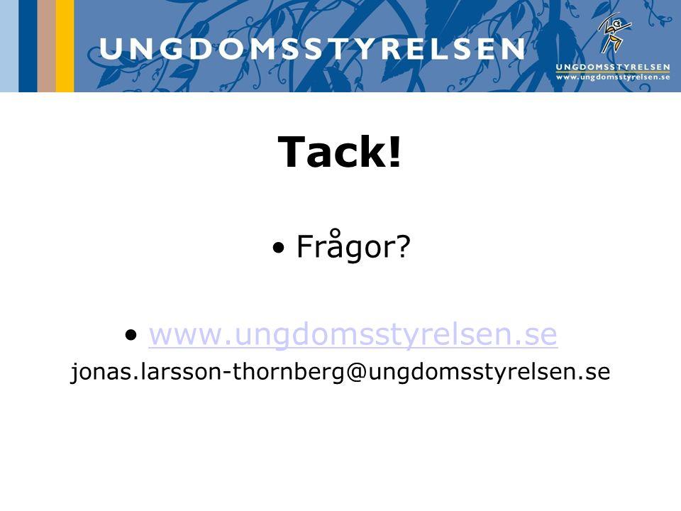Tack! Frågor? www.ungdomsstyrelsen.se jonas.larsson-thornberg@ungdomsstyrelsen.se