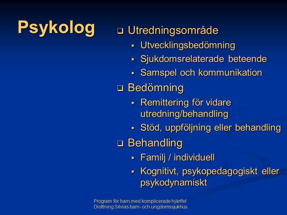 Program för barn med komplicerade hjärtfel Drottning Silvias barn- och ungdomssjukhus Psykolog  Utredningsområde  Utvecklingsbedömning  Sjukdomsrelaterade beteende  Samspel och kommunikation  Bedömning  Remittering för vidare utredning/behandling  Stöd, uppföljning eller behandling  Behandling  Familj / individuell  Kognitivt, psykopedagogiskt eller psykodynamiskt
