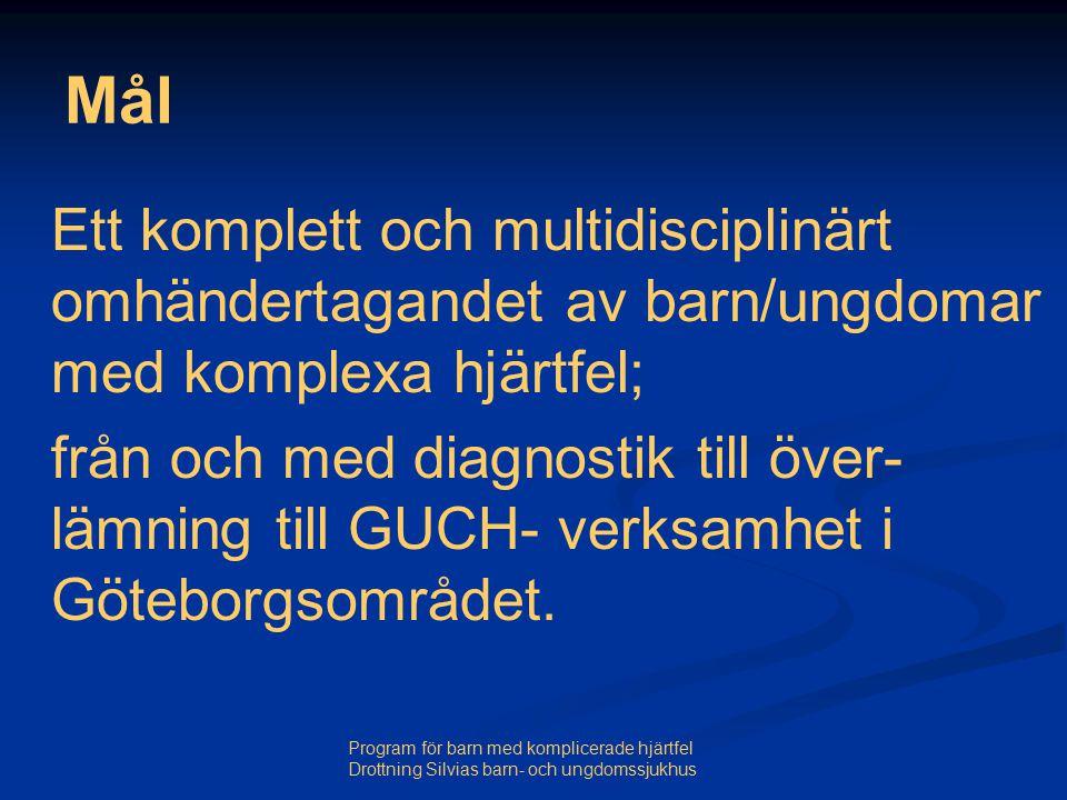 Program för barn med komplicerade hjärtfel Drottning Silvias barn- och ungdomssjukhus Mål Ett komplett och multidisciplinärt omhändertagandet av barn/ungdomar med komplexa hjärtfel; från och med diagnostik till över- lämning till GUCH- verksamhet i Göteborgsområdet.