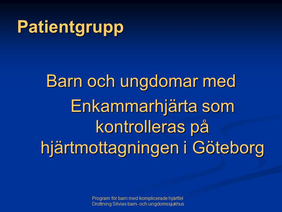 Program för barn med komplicerade hjärtfel Drottning Silvias barn- och ungdomssjukhus Patientgrupp Barn och ungdomar med Enkammarhjärta som kontrolleras på hjärtmottagningen i Göteborg