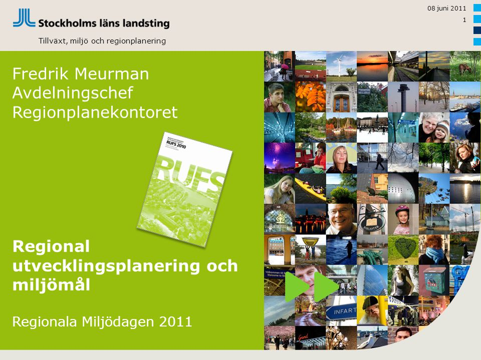 RUFS Tillväxt, miljö och regionplanering 08 juni 2011 1 Fredrik Meurman Avdelningschef Regionplanekontoret Regional utvecklingsplanering och miljömål