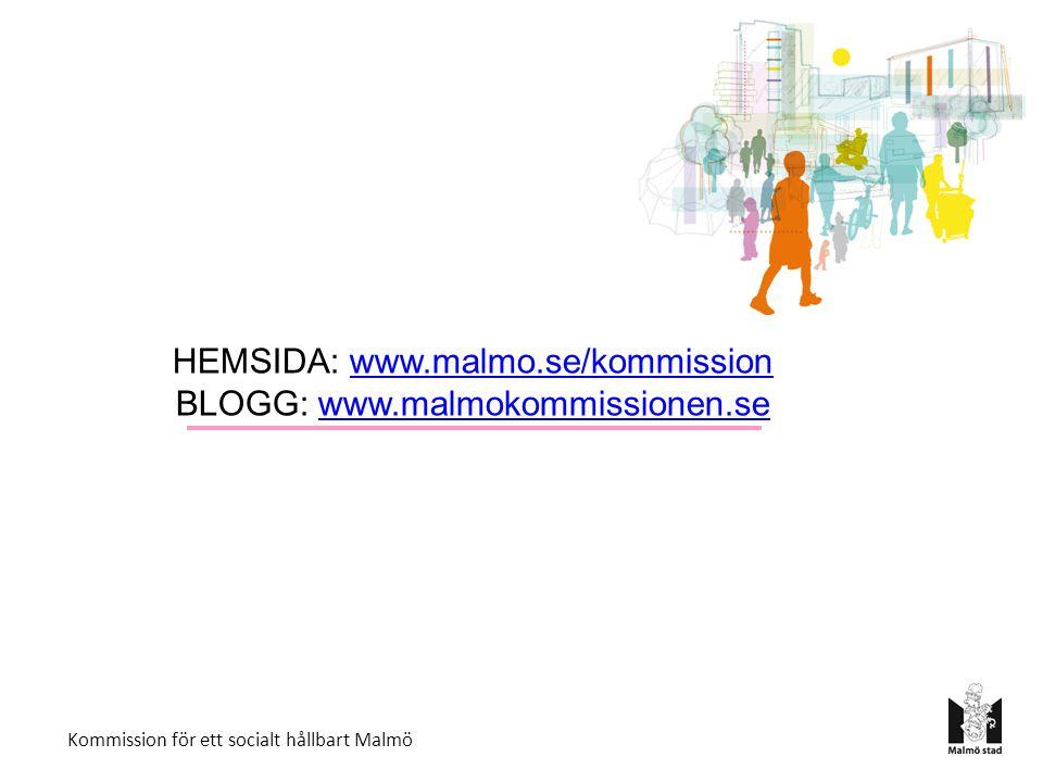 HEMSIDA: www.malmo.se/kommissionwww.malmo.se/kommission BLOGG: www.malmokommissionen.sewww.malmokommissionen.se Kommission för ett socialt hållbart Malmö