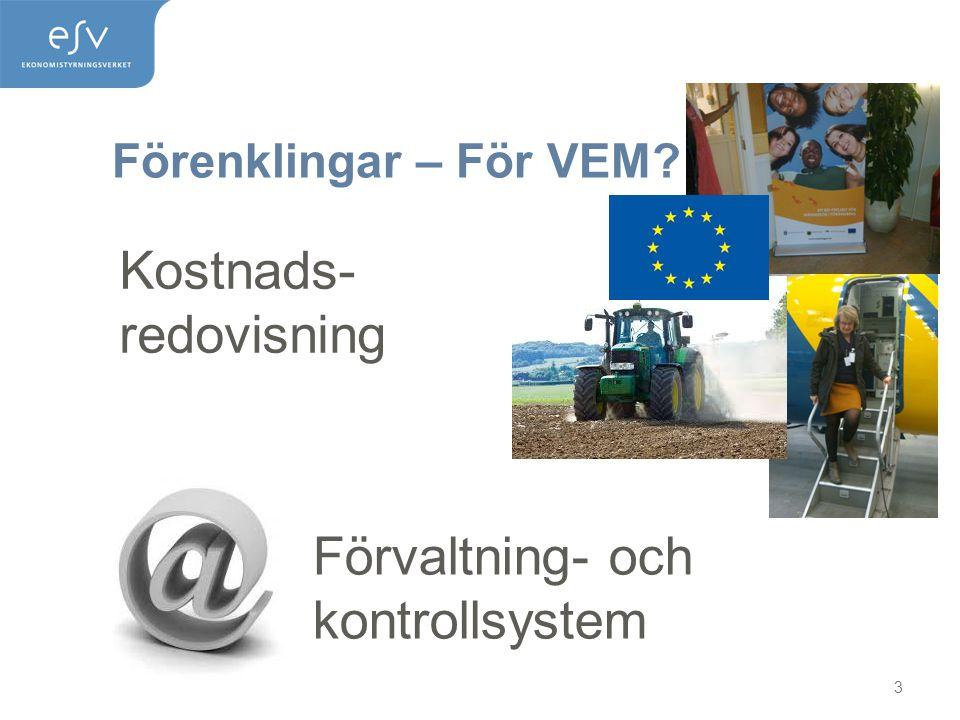 Förenklingar – För VEM? 3 Kostnads- redovisning Förvaltning- och kontrollsystem