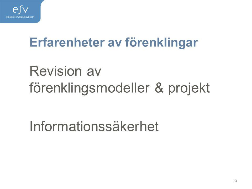 Erfarenheter av förenklingar 5 Revision av förenklingsmodeller & projekt Informationssäkerhet