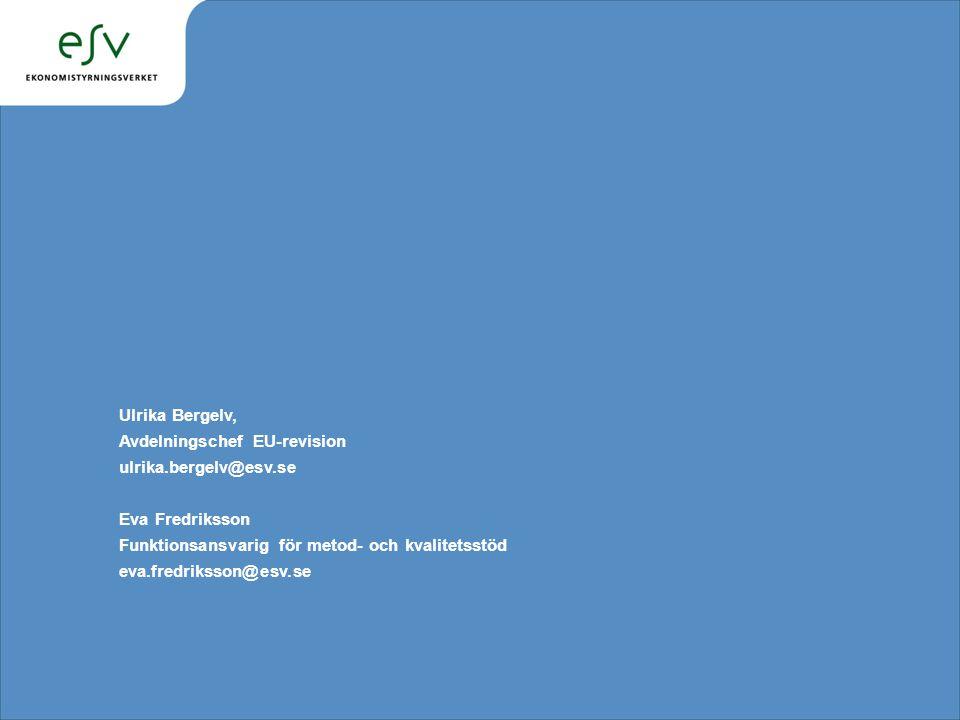 Ulrika Bergelv, Avdelningschef EU-revision ulrika.bergelv@esv.se Eva Fredriksson Funktionsansvarig för metod- och kvalitetsstöd eva.fredriksson@esv.se
