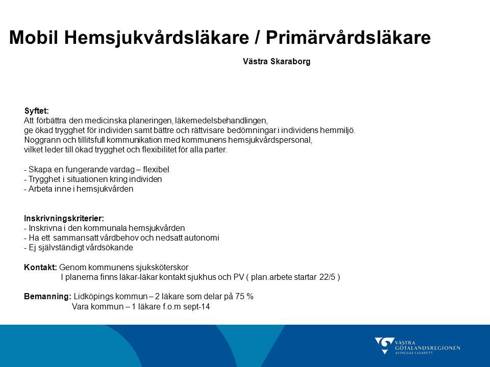 Mobil Hemsjukvårdsläkare / Primärvårdsläkare Västra Skaraborg Syftet: Att förbättra den medicinska planeringen, läkemedelsbehandlingen, ge ökad tryggh