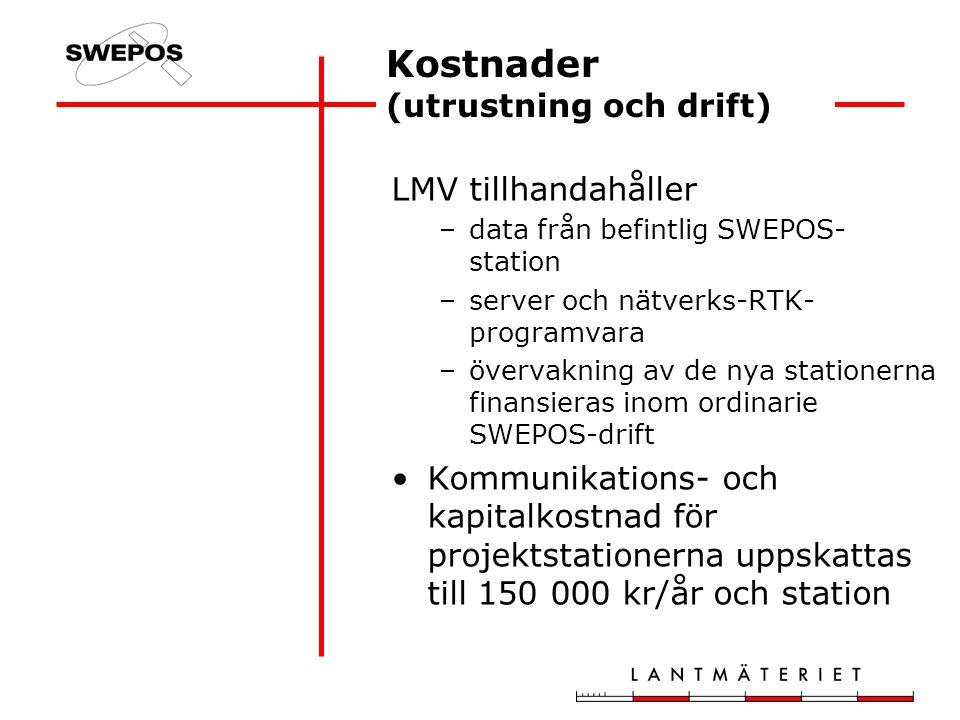 Kostnader (utrustning och drift) LMV tillhandahåller –data från befintlig SWEPOS- station –server och nätverks-RTK- programvara –övervakning av de nya stationerna finansieras inom ordinarie SWEPOS-drift Kommunikations- och kapitalkostnad för projektstationerna uppskattas till 150 000 kr/år och station