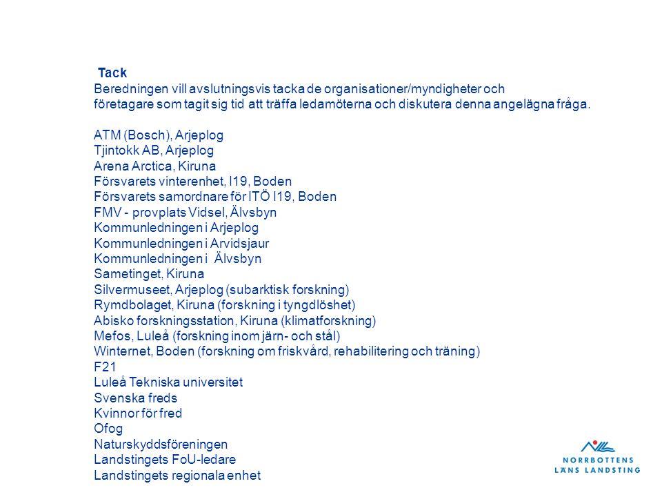 Tillväxtbranscher 2020? RTP: · Energi- och miljöteknik (2009) · Upplevelsenäringen (med fokus på turism- och besöksnäring) (2009) · Basindustri – förädling · Kunskapsintensiva tjänstenäringar Test- och övningsverksamhet (2010) Regionala beredningen
