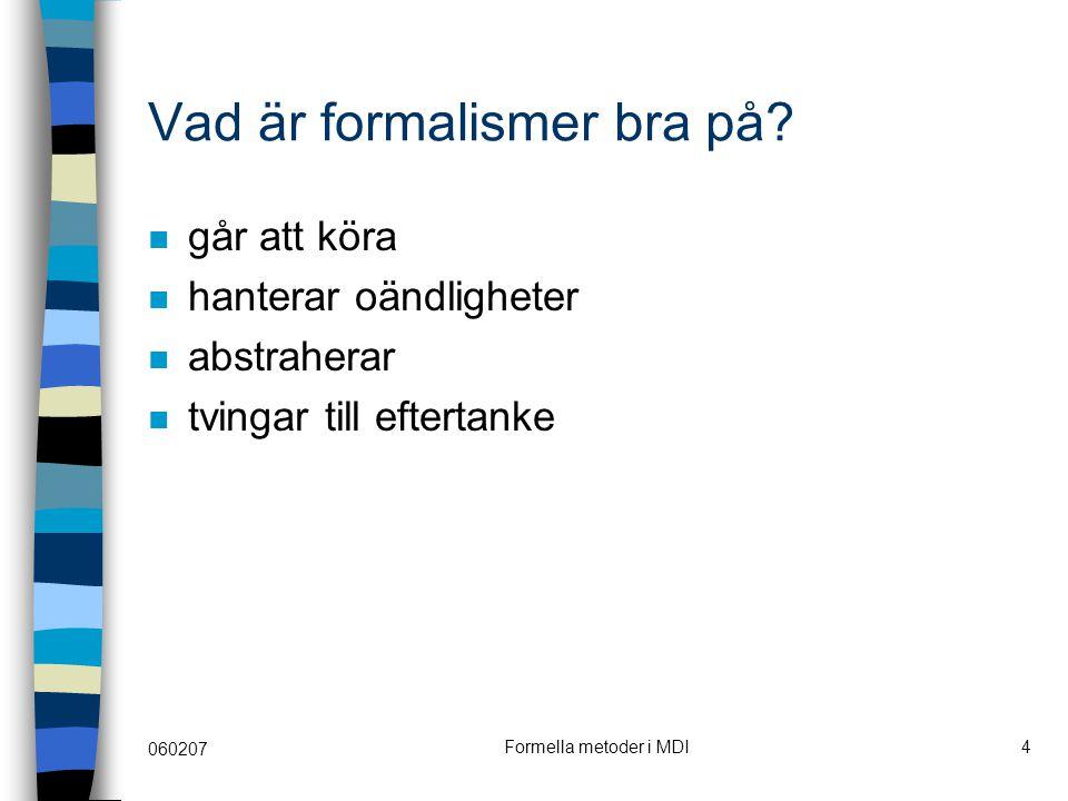 060207 Formella metoder i MDI4 Vad är formalismer bra på.