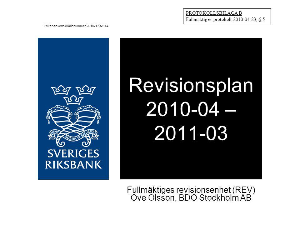 Revisionsplan 2010-04 – 2011-03 Fullmäktiges revisionsenhet (REV) Ove Olsson, BDO Stockholm AB PROTOKOLLSBILAGA B Fullmäktiges protokoll 2010-04-23, § 5 Riksbankens diarienummer 2010-173-STA