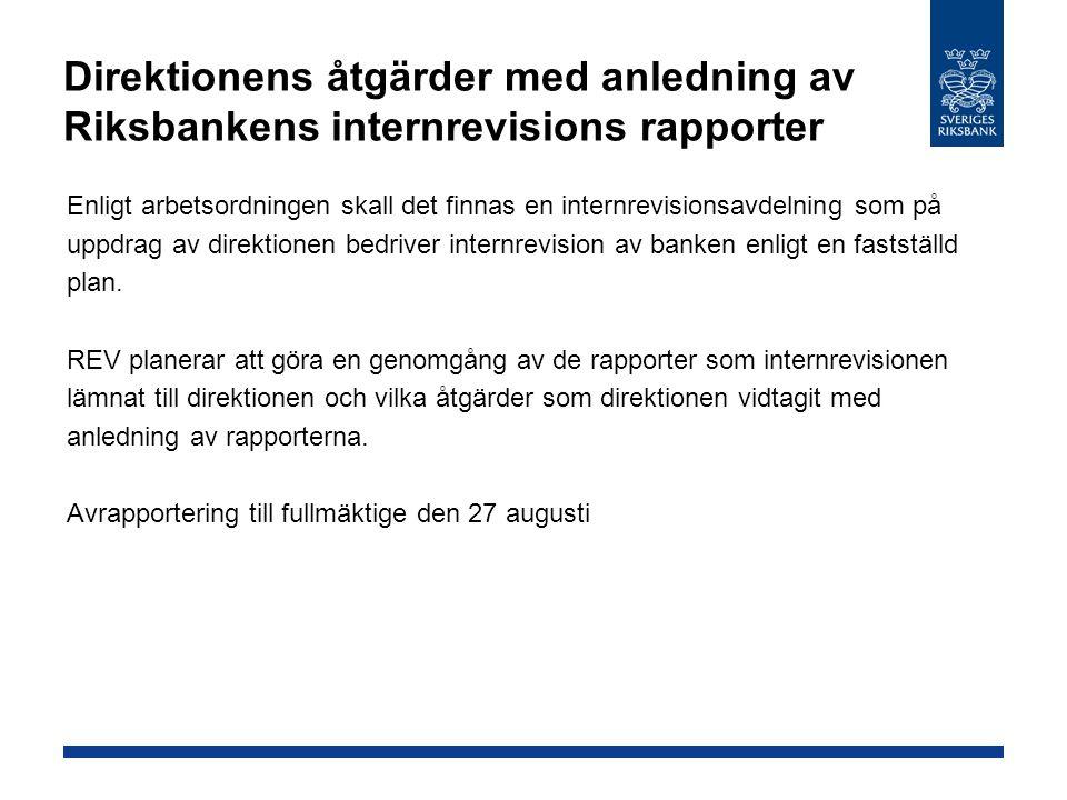 Direktionens åtgärder med anledning av Riksbankens internrevisions rapporter Enligt arbetsordningen skall det finnas en internrevisionsavdelning som på uppdrag av direktionen bedriver internrevision av banken enligt en fastställd plan.
