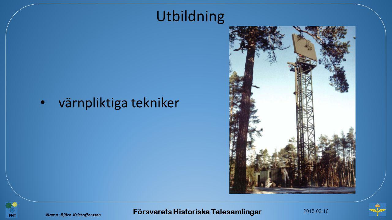 Namn: Björn Kristoffersson 2015-03-10 Försvarets Historiska Telesamlingar Utbildning värnpliktiga tekniker