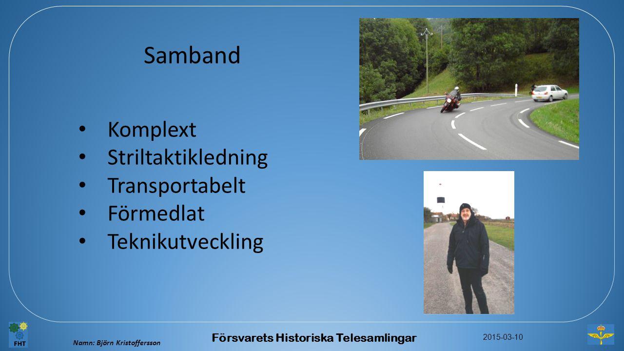 Namn: Björn Kristoffersson 2015-03-10 Försvarets Historiska Telesamlingar Samband Komplext Striltaktikledning Transportabelt Förmedlat Teknikutvecklin