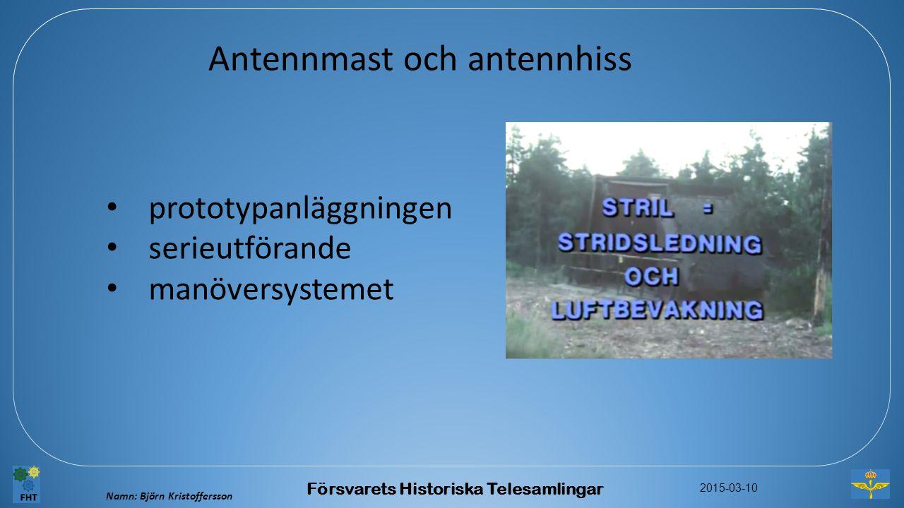 Namn: Björn Kristoffersson 2015-03-10 Försvarets Historiska Telesamlingar Antennmast och antennhiss prototypanläggningen serieutförande manöversysteme