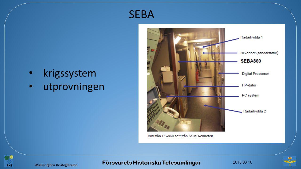 Namn: Björn Kristoffersson 2015-03-10 Försvarets Historiska Telesamlingar SEBA krigssystem utprovningen