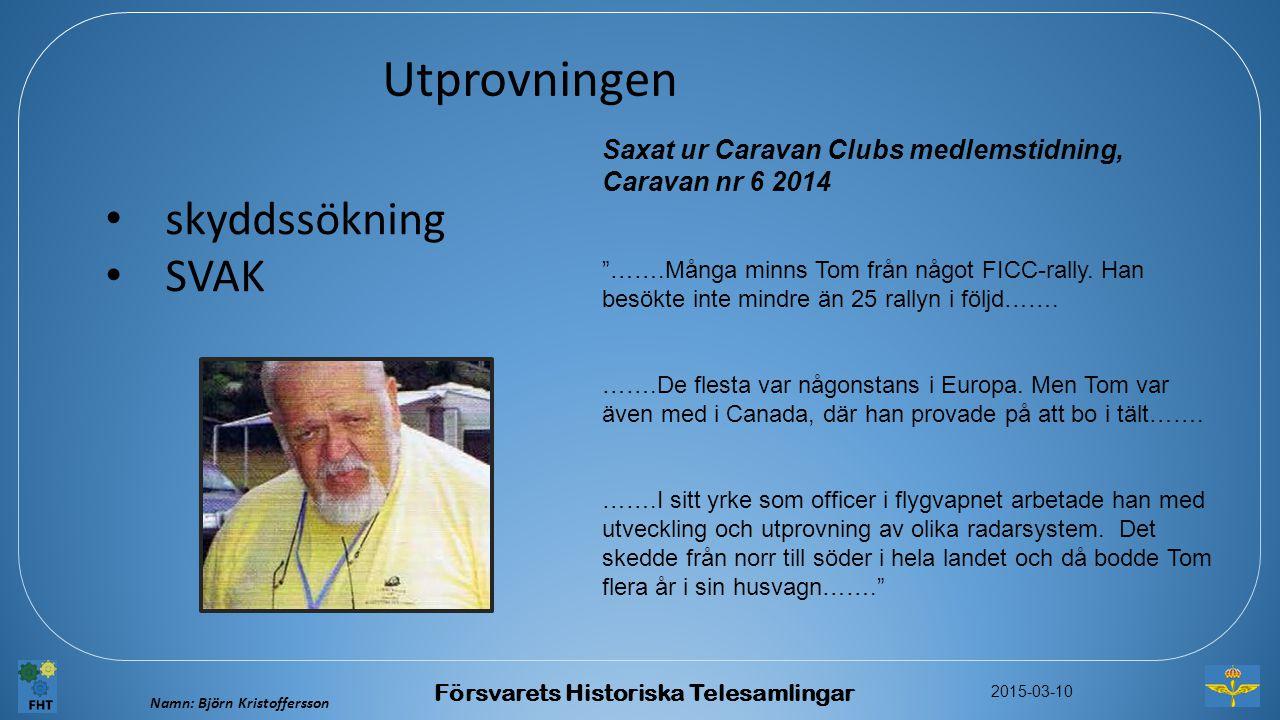 Namn: Björn Kristoffersson 2015-03-10 Försvarets Historiska Telesamlingar Utprovningen skyddssökning SVAK Saxat ur Caravan Clubs medlemstidning, Carav