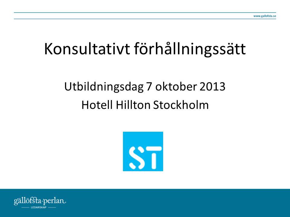 Konsultativt förhållningssätt Utbildningsdag 7 oktober 2013 Hotell Hillton Stockholm