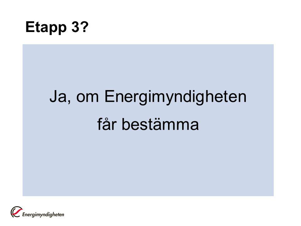 Etapp 3 Ja, om Energimyndigheten får bestämma