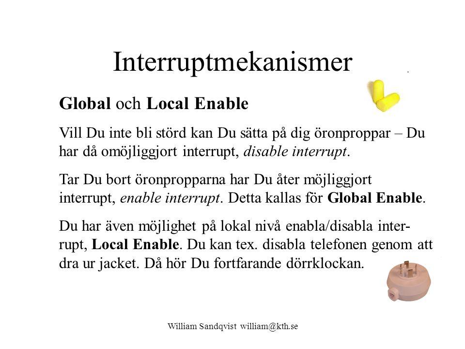 William Sandqvist william@kth.se Interruptmekanismer Global och Local Enable Vill Du inte bli störd kan Du sätta på dig öronproppar – Du har då omöjliggjort interrupt, disable interrupt.