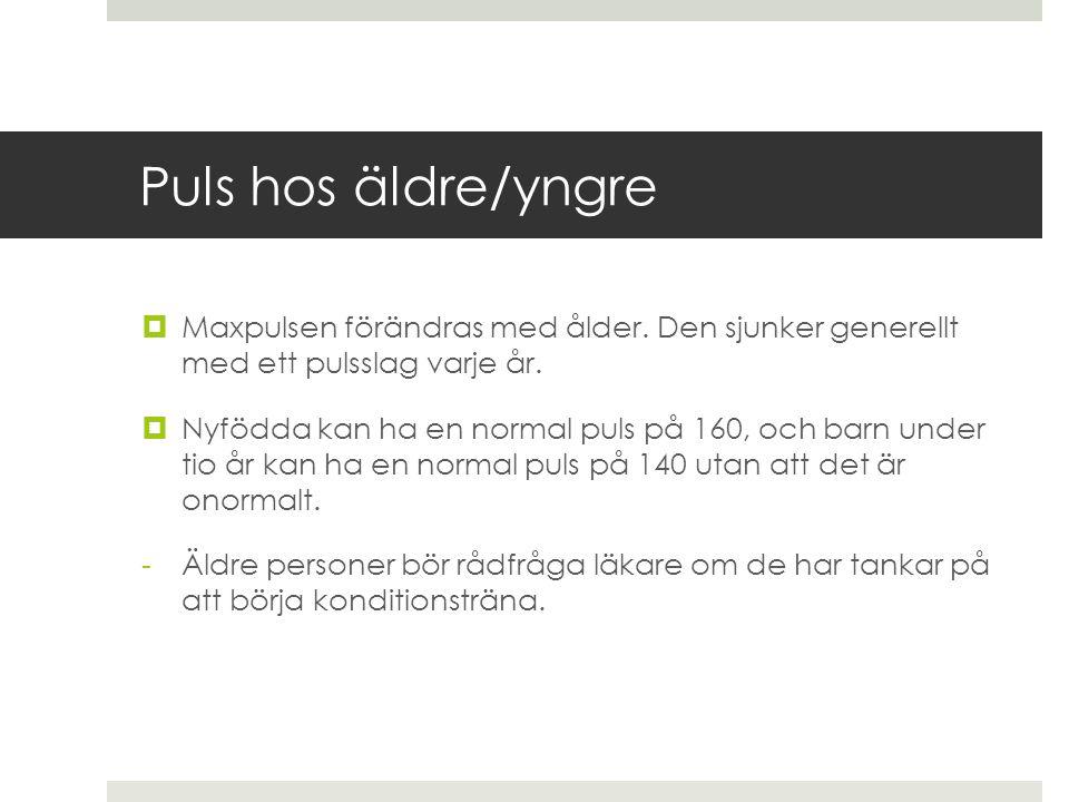 Puls hos äldre/yngre  Maxpulsen förändras med ålder. Den sjunker generellt med ett pulsslag varje år.  Nyfödda kan ha en normal puls på 160, och bar