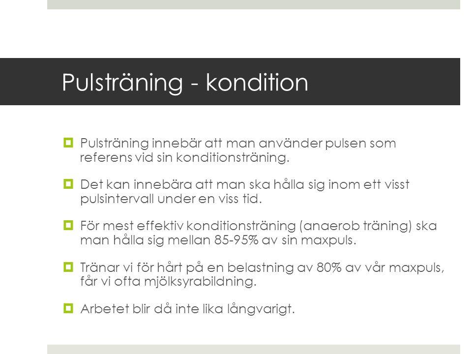 Pulsträning - kondition  Pulsträning innebär att man använder pulsen som referens vid sin konditionsträning.  Det kan innebära att man ska hålla sig