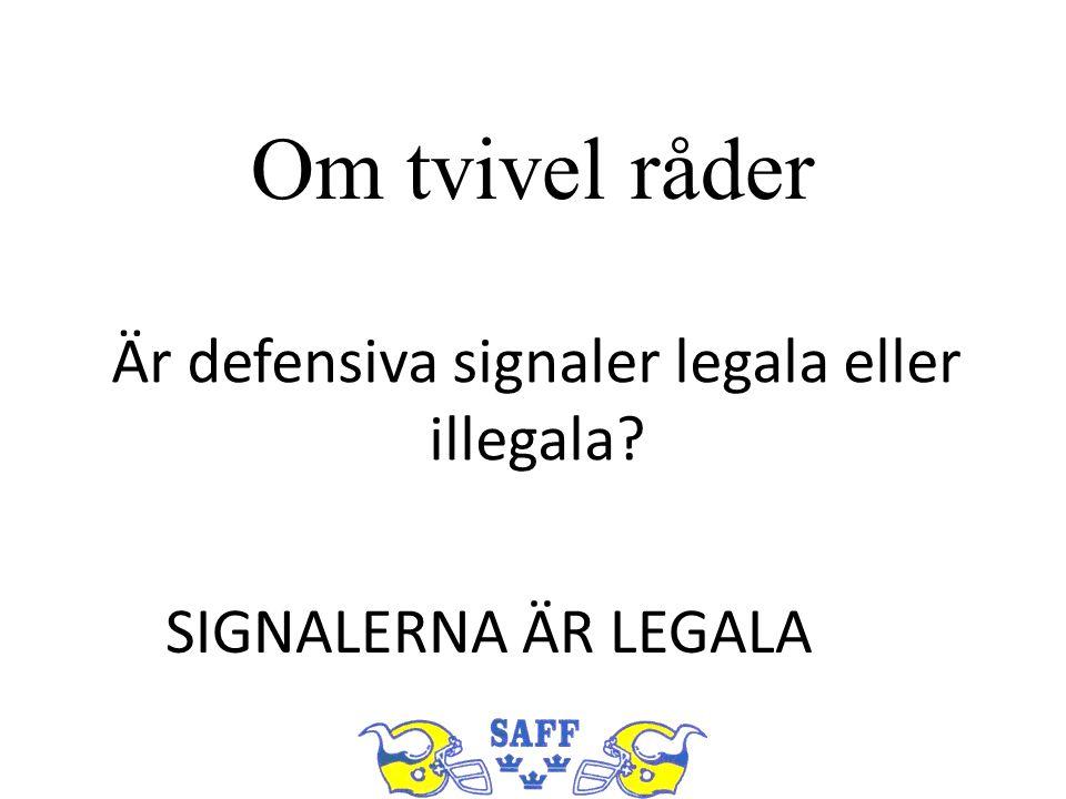 Om tvivel råder Är defensiva signaler legala eller illegala? SIGNALERNA ÄR LEGALA