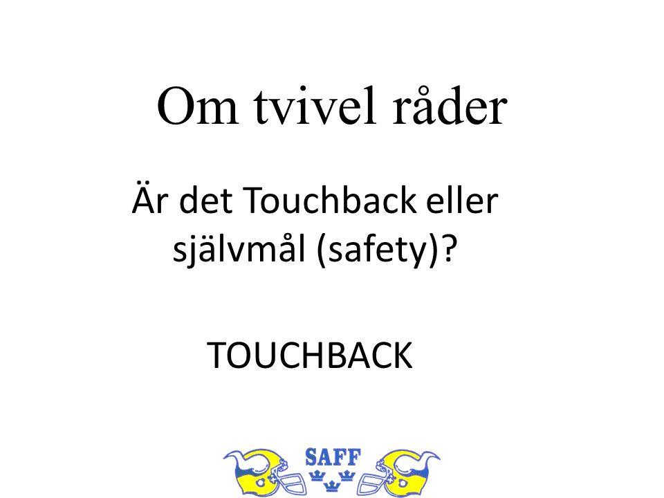 Om tvivel råder Är det Touchback eller självmål (safety)? TOUCHBACK