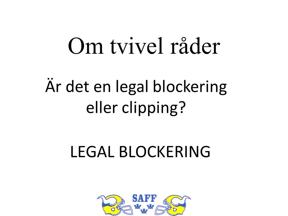 Om tvivel råder Är det en legal blockering eller clipping LEGAL BLOCKERING