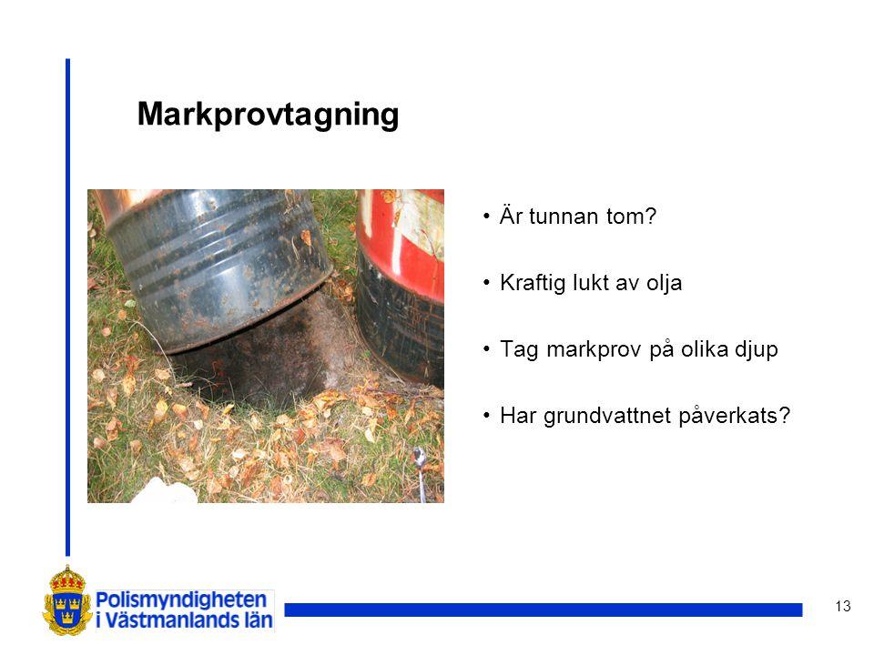 13 Markprovtagning Är tunnan tom? Kraftig lukt av olja Tag markprov på olika djup Har grundvattnet påverkats?